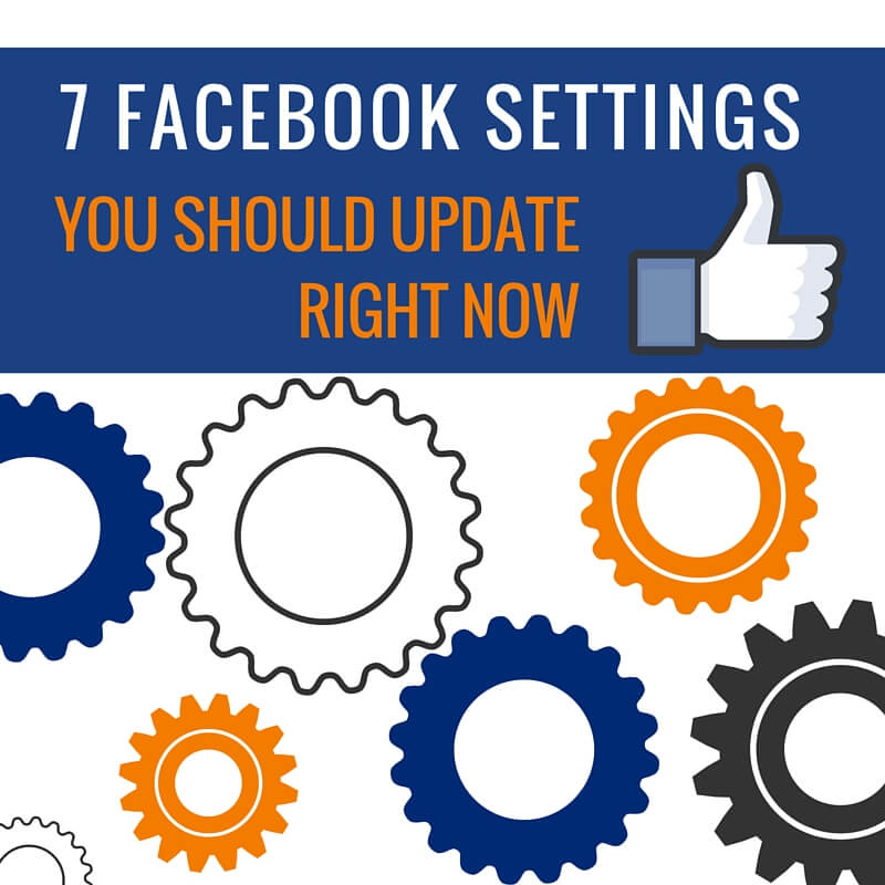 7 Facebook Settings You Should Update Right Now