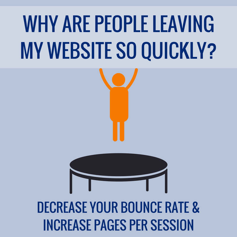 Why do people leave my website so quickly? Decrease bounce rate and increase pages per session