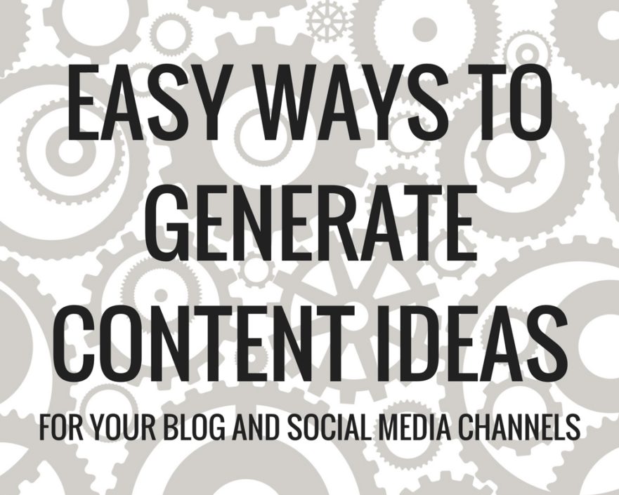 Easy ways to generate content ideas for your blog and social media channels