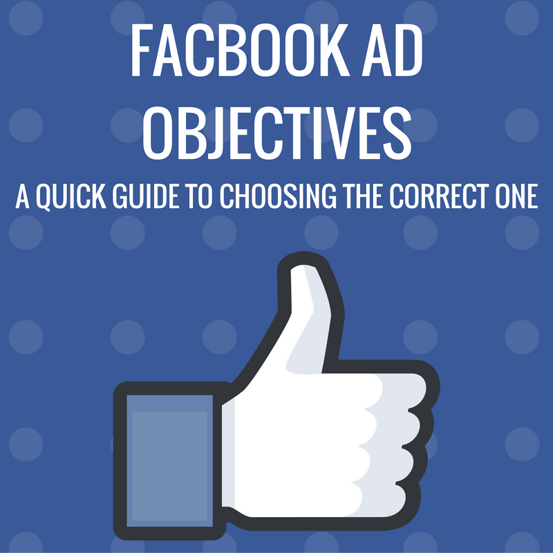 Facebook Ad Objectives: A Quick Guide to Choosing the Correct One