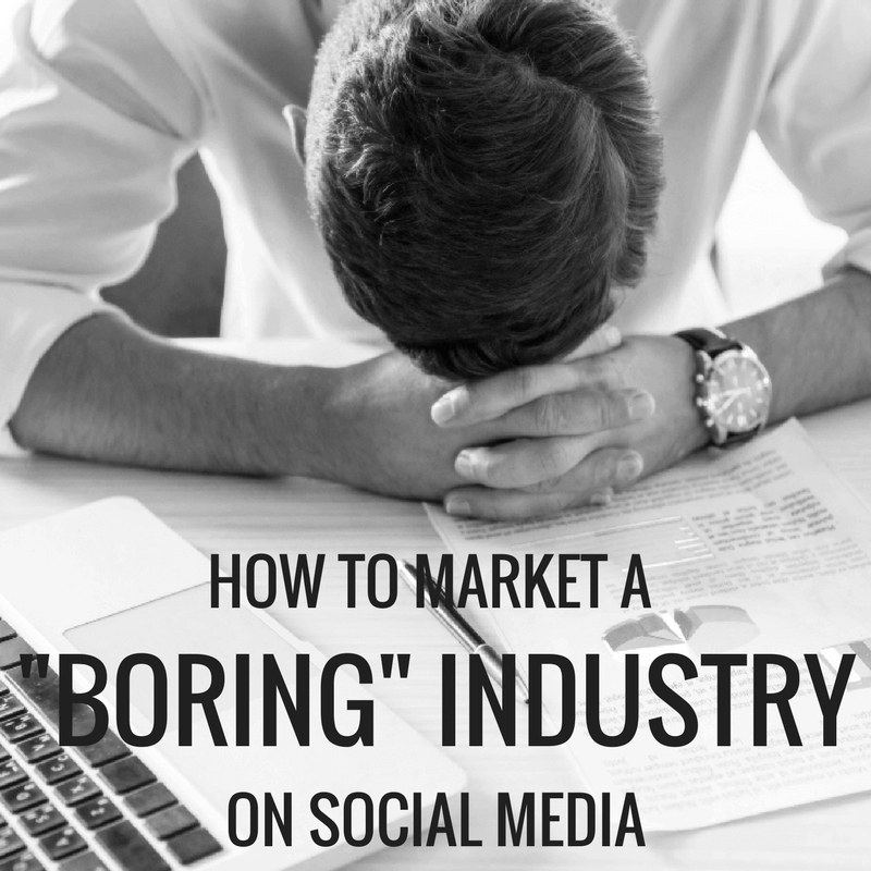 How to market a boring industry on social media